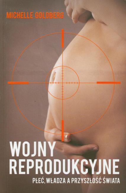 Wojny reprodukcyjne Płeć, władza a przyszłość świata - Michelle Goldberg | okładka