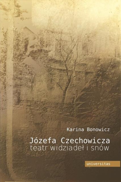 Józefa Czechowicza teatr widziadeł i snów Studium psychoanalityczne twórczości poetyckiej - Karina Bonowicz | okładka