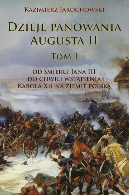 Dzieje panowania Augusta II tom I Od śmierci Jana III do chwili wstąpienia Karola XII na ziemię polską - Kazimierz Jarochowski   okładka
