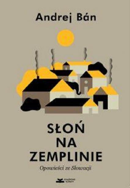 Słoń na Zemplinie Opowieści ze Słowacji - Andrej Ban | okładka
