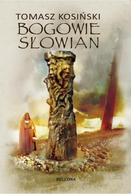 Bogowie Słowian Bóstwa, biesy i junacy - Tomasz Kosiński | okładka