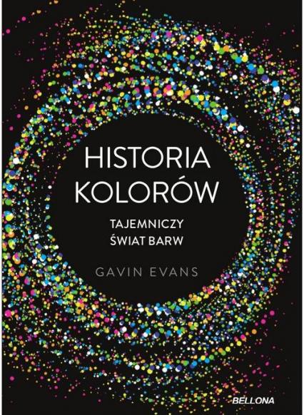 Historia kolorów Tajemniczy świat barw - Gavin Evans | okładka