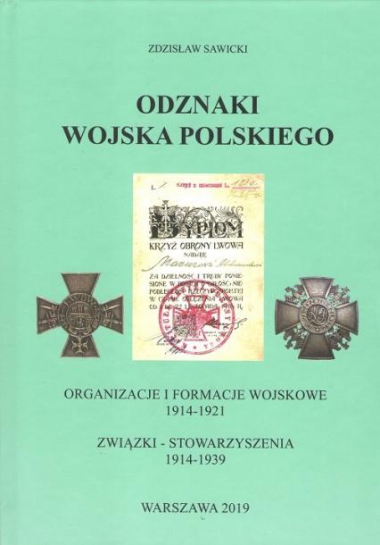 Odznaki Wojska Polskiego Organizacje i formacje wojskowe 1914-1921 Związki - Stowarzyszenia 1914-1939 - Zdzisław Sawicki   okładka
