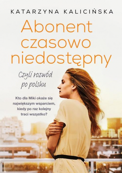 Abonent czasowo niedostępny czyli rozwód po polsku - Katarzyna Kalicińska | okładka