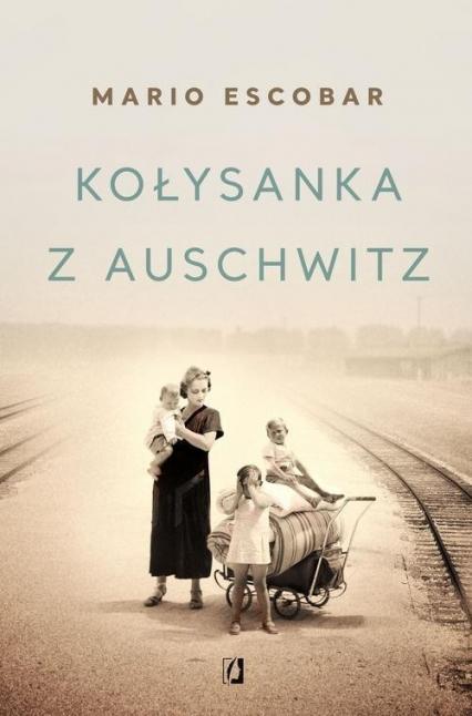 Kołysanka z Auschwitz Wielkie Litery - Mario Escobar   okładka