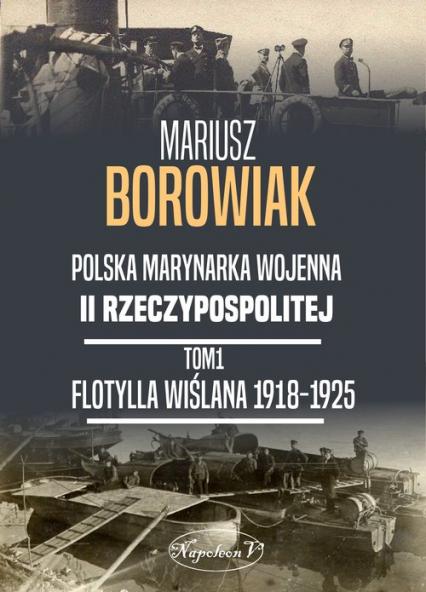 Flotylla Wiślana 1918-1925 - Mariusz Borowiak | okładka