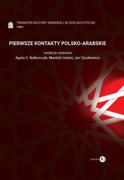 Pierwsze Kontakty Polsko-Arabskie Tom 1 Transfer kultury arabskiej w dziejach Polski - zbiorowa Praca | okładka