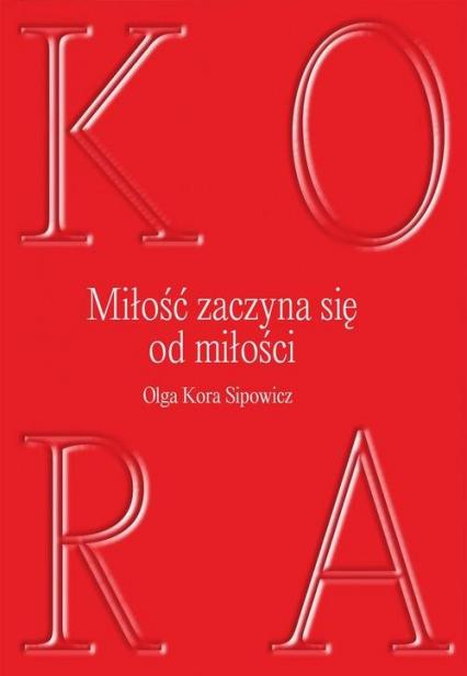 Miłość zaczyna się od milości - Sipowicz Olga Kora   okładka