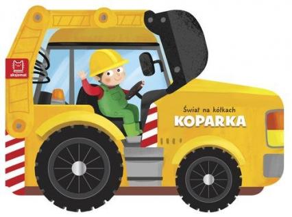 Świat na kółkach Koparka - zbiorowe opracowanie | okładka