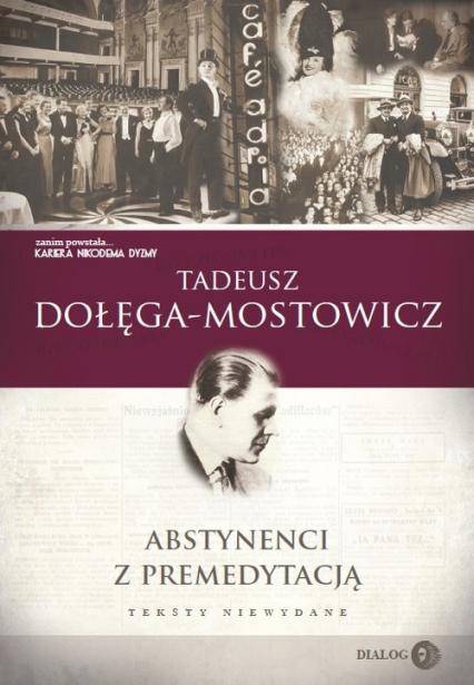 Abstynenci z premedytacją - Tadeusz Dołęga-Mostowicz | okładka