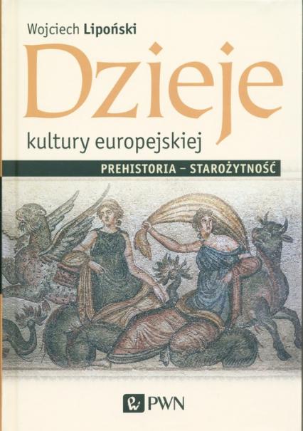 Dzieje kultury europejskiej. Prehistoria - starożytność - Wojciech Lipoński | okładka