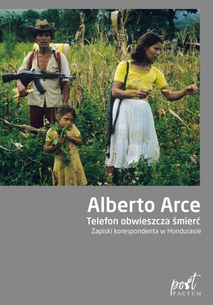 Telefon obwieszcza śmierć Zapiski korespondenta w Hondurasie - Alberto Arce | okładka