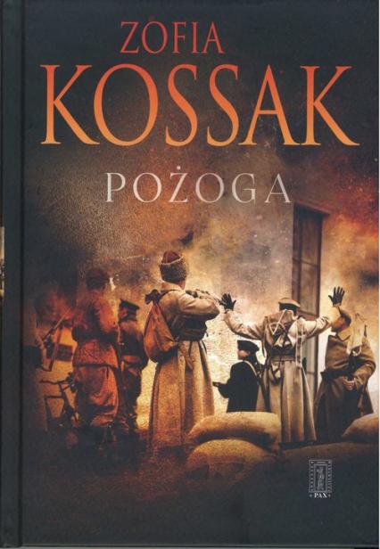 Pożoga. Wspomnienia z Wołynia 1917-1919 - Zofia Kossak | okładka