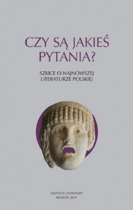 Czy są jakieś pytania? Szkice o najnowszej literaturze polskiej - zbiorowa praca   okładka