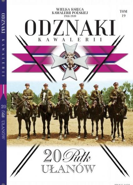 Wielka Księga Kawalerii Polskiej Odznaki t.19  /K/ 20 Pułk Ułanów - zbiorowe opracowanie | okładka