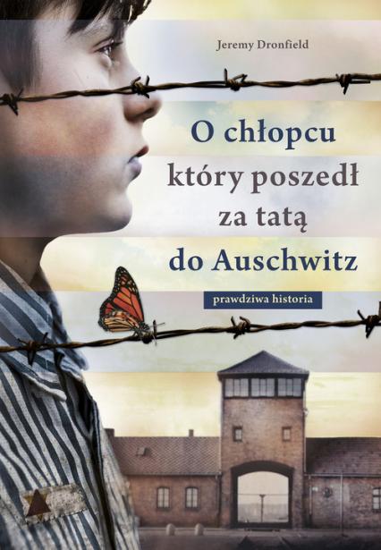 O chłopcu, który poszedł za tatą do Auschwitz. Prawdziwa historia - Jeremy Dronfield | okładka