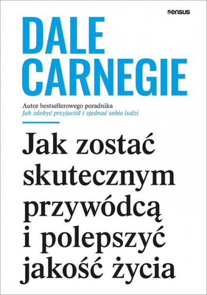 Jak zostać skutecznym przywódcą i polepszyć jakość życia - Dale Carnegie | okładka