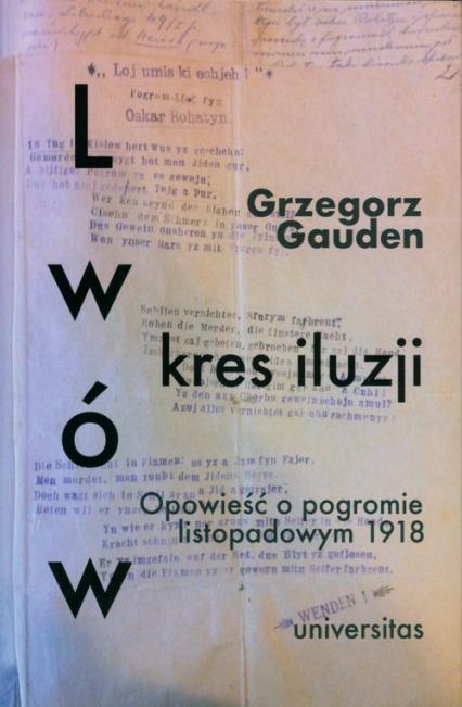 Lwów - kres iluzji Opowieść o pogromie listopadowym 1918 - Grzegorz Gauden | okładka