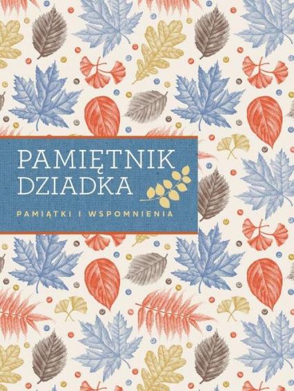 Pamiętnik dziadka Pamiątki i wspomnienia - zbiorowa Praca | okładka