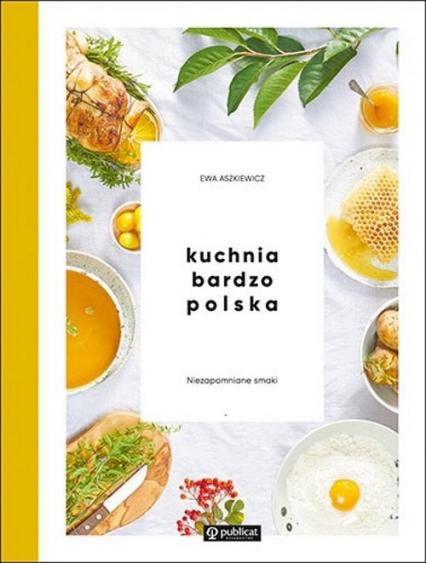 Kuchnia bardzo polska Niezapomniane smaki - Ewa Aszkiewicz | okładka
