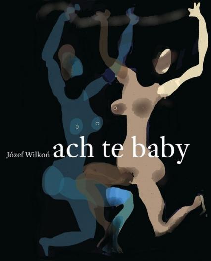 Ach te baby - Józef Wilkoń | okładka