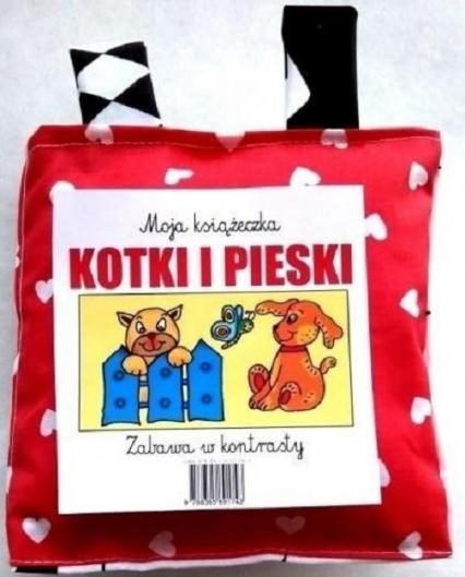 Moja książeczka Kotki i pieski Zabawa w kontrasty - zbiorowa praca | okładka