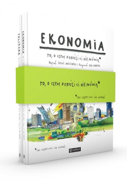Ekonomia / Polityka To o czym dorośli ci nie mówią - Janiszewski Boguś, Skorwider Max | okładka