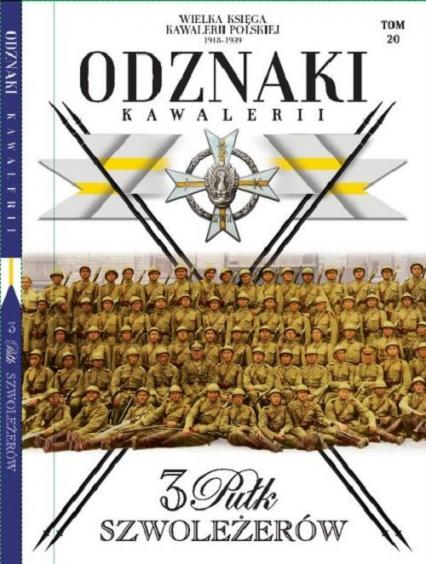 Wielka Księga Kawalerii Polskiej Odznaki Kawalerii t.20 3 Pułk Szwoleżerów - zbiorowe opracowanie | okładka