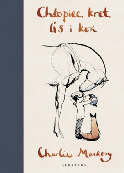 Chłopiec, kret, lis i koń - Charlie Mackesy | okładka