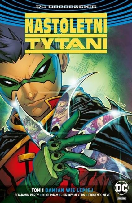 Nastoletni Tytani Tom 1 Damian wie lepiej - Percy Benjamin, Pham Khoi, Meyers Jonboy, Neves Diógenes | okładka