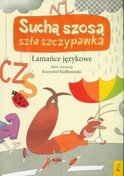 Suchą szosą szła szczypawka Łamańce językowe - Krzysztof Kiełbasiński | okładka