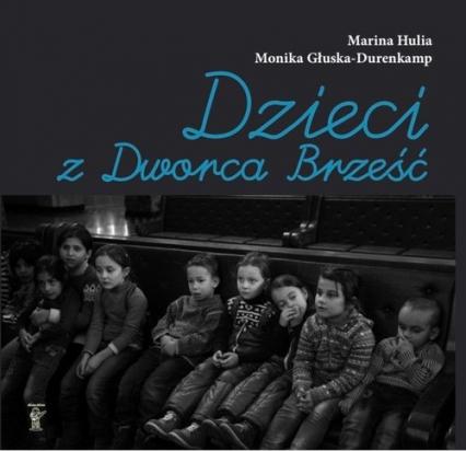 Dzieci z Dworca Brześć - Hulia Marina, Głuska-Durenkamp Monika | okładka