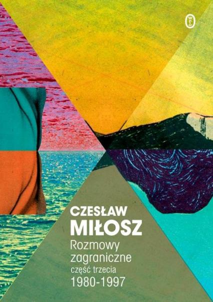 Rozmowy zagraniczne Część trzecia 1980-1997 - Czesław Miłosz | okładka