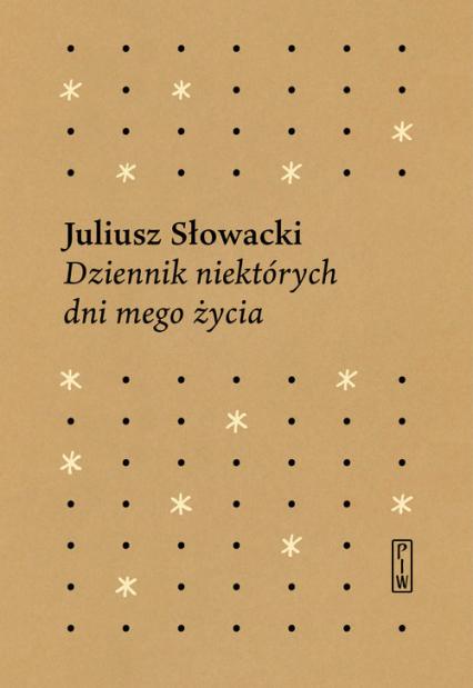 Dziennik niektórych  dni mego życia - Juliusz Słowacki   okładka