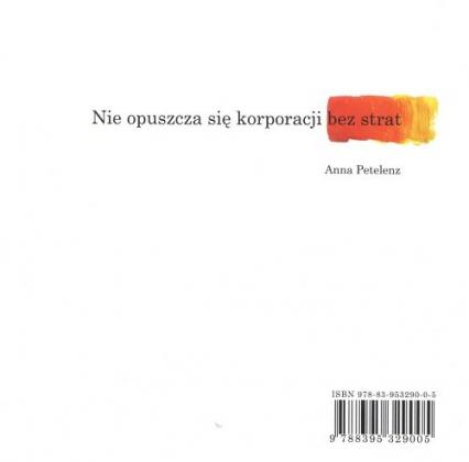 Nie opuszcza się korporacji bez strat - Anna Petelenz | okładka