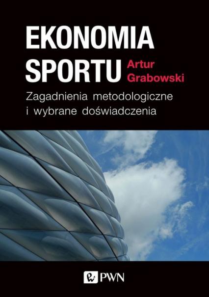 Ekonomia sportu Zagadnienia metodologiczne i wybrane doświadczenia - Artur Grabowski | okładka