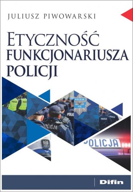 Etyczność funkcjonariusza policji - Juliusz Piwowarski | okładka