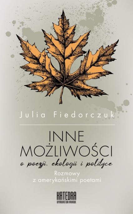Inne możliwości o poezji, ekologii i polityce. Rozmowy z amerykańskimi poetami - Julia Fiedorczuk | okładka
