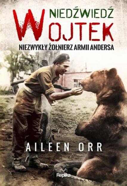 Niedźwiedź Wojtek Niezwykły żołnierz Armii Andersa - Aileen Orr | okładka