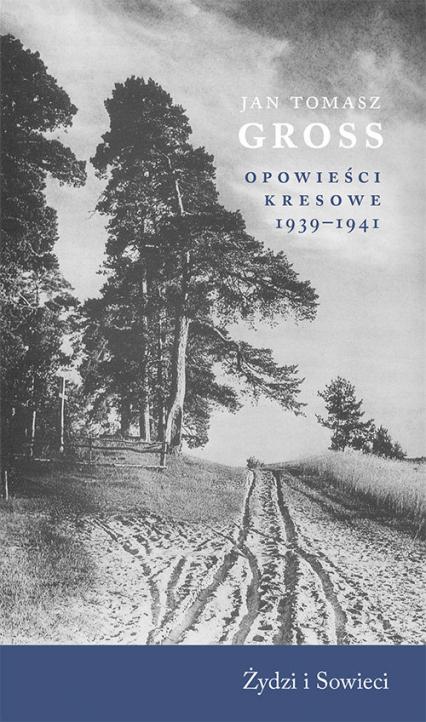 Opowieści kresowe 1939-1941 Żydzi i Sowieci - Gross Jan Tomasz   okładka
