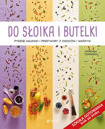 Do słoika i butelki Pyszne nalewki i przetwory z owoców i warzyw - Barbara Torresan   okładka