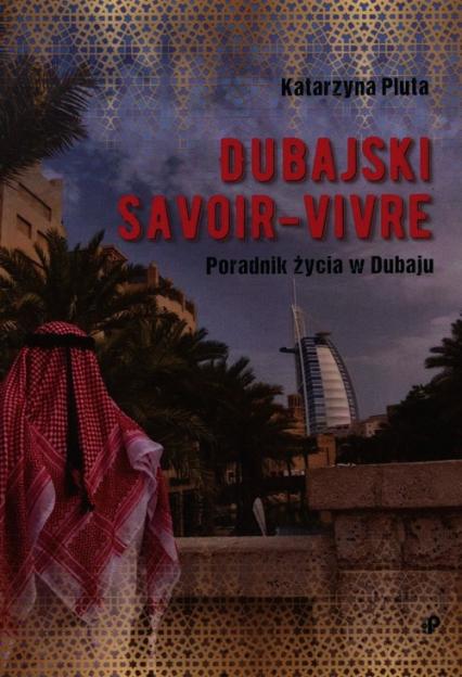 Dubajski savoir-vivre. Poradnik życia w Dubaju - Katarzyna Pluta   okładka