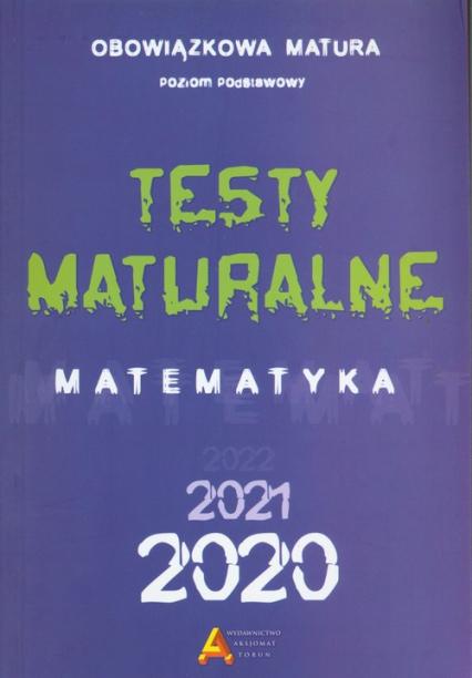 Testy Maturalne Matematyka 2020 Obowiązkowa matura poziom podstawowy -    okładka