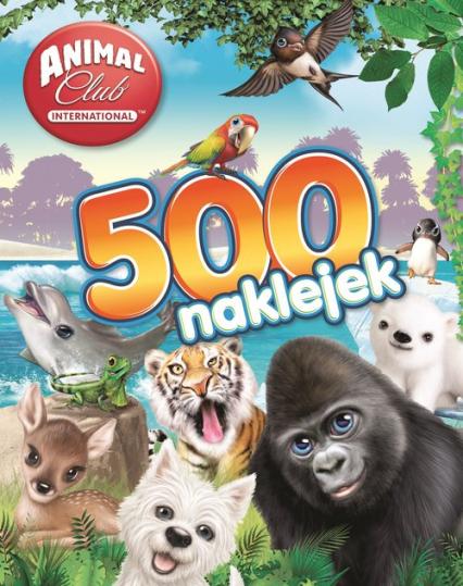 Animal Club 500 naklejek - zbiorowe opracowanie | okładka