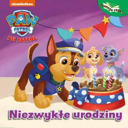 Psi Patrol Pewnego razu 6 Niezwykłe urodziny - zbiorowe opracowanie | okładka