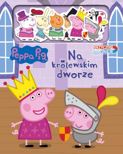 Peppa Pig Przyczep magnes 2 Na królewskim dworze - zbiorowe opracowanie | okładka