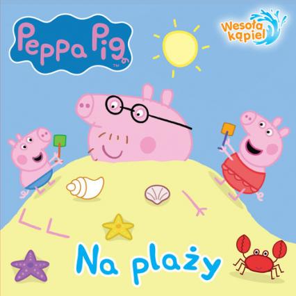 Peppa Pig Wesoła kąpiel Na plaży - zbiorowe opracowanie   okładka