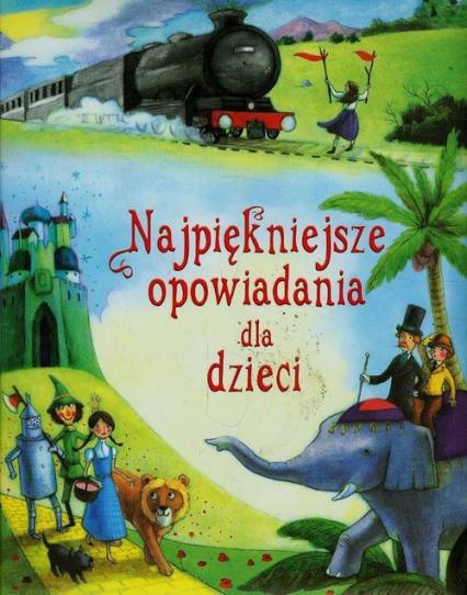 Najpiękniejsze opowiadania dla dzieci - zbiorowa praca | okładka