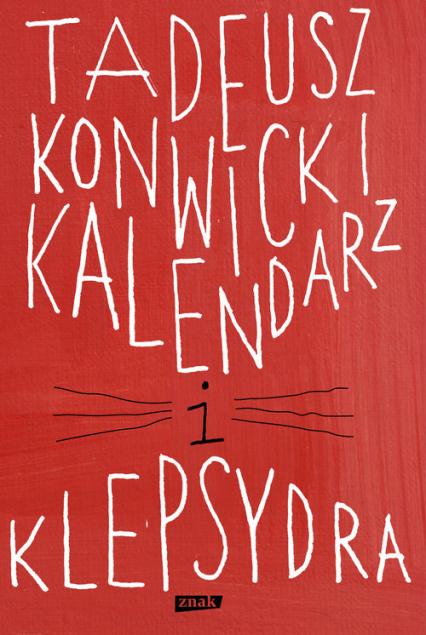Kalendarz i klepsydra - Tadeusz Konwicki | okładka