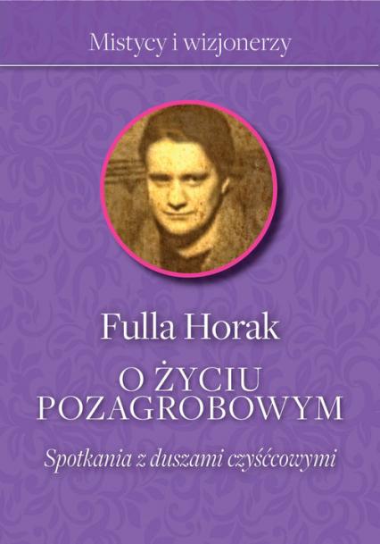 O życiu pozagrobowym Spotkania z duszami czyśćcowymi - Fulla Horak | okładka